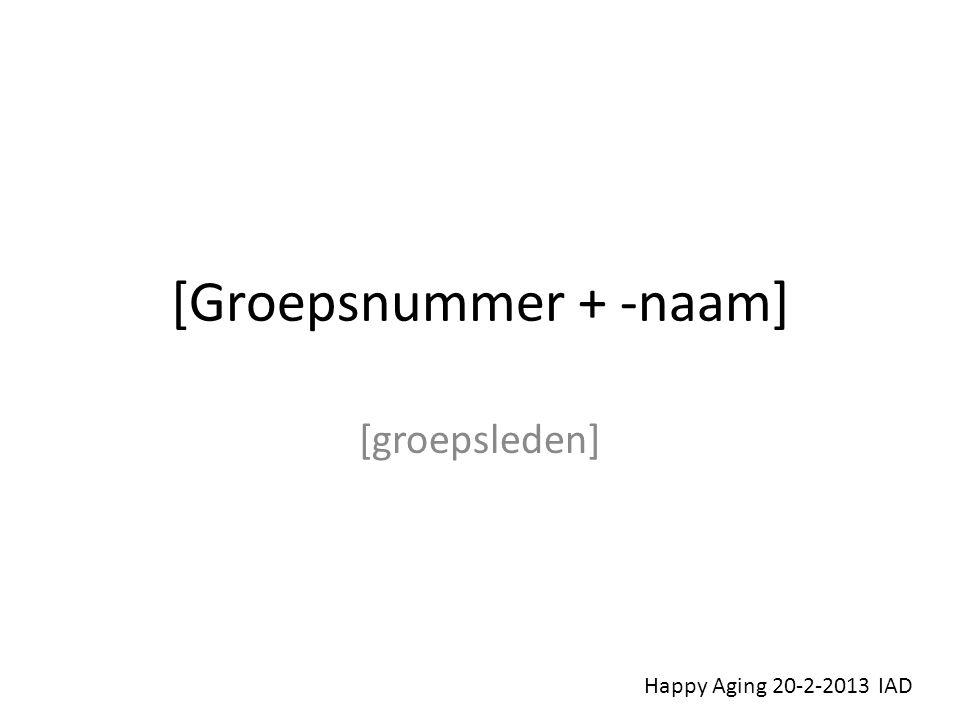[Groepsnummer + -naam] [groepsleden] Happy Aging 20-2-2013 IAD