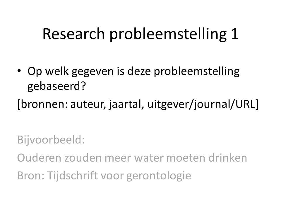 Research probleemstelling 1 Op welk gegeven is deze probleemstelling gebaseerd? [bronnen: auteur, jaartal, uitgever/journal/URL] Bijvoorbeeld: Ouderen