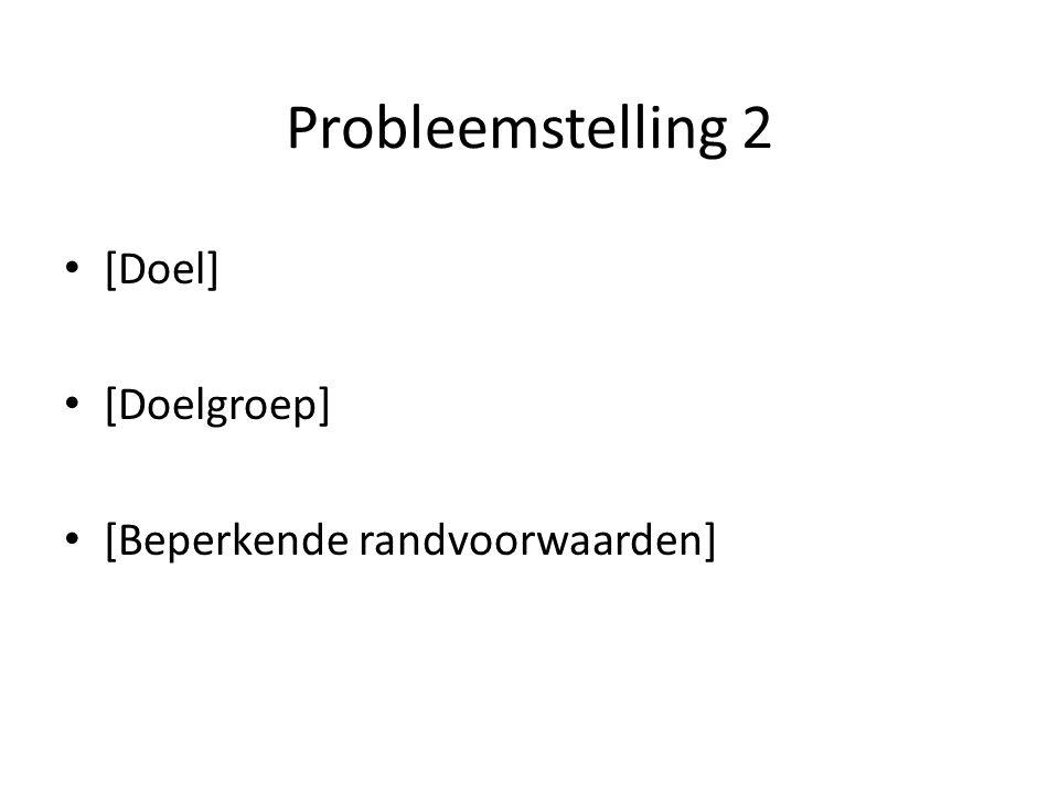 Probleemstelling 2 [Doel] [Doelgroep] [Beperkende randvoorwaarden]