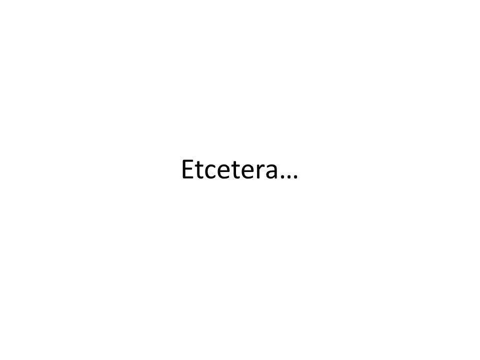 Etcetera…