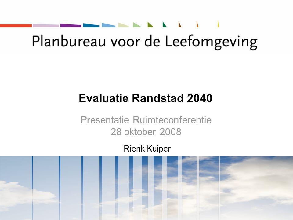 Evaluatie Randstad 2040 Presentatie Ruimteconferentie 28 oktober 2008 Rienk Kuiper