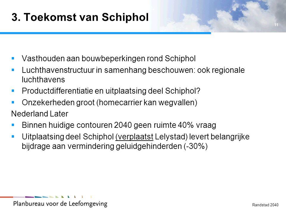 11 Randstad 2040 3. Toekomst van Schiphol  Vasthouden aan bouwbeperkingen rond Schiphol  Luchthavenstructuur in samenhang beschouwen: ook regionale