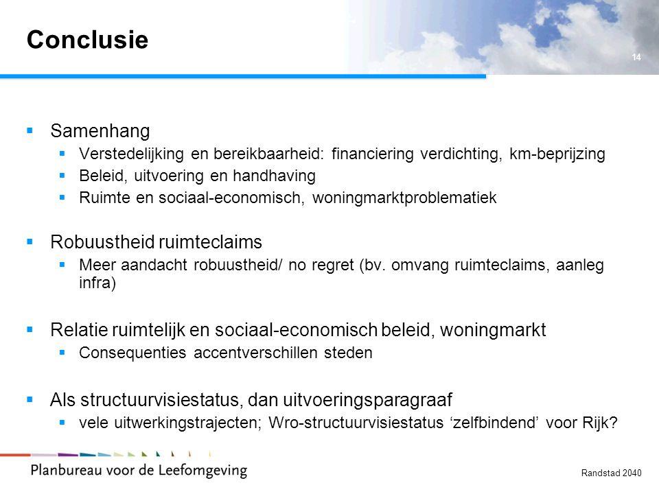 14 Randstad 2040 Conclusie  Samenhang  Verstedelijking en bereikbaarheid: financiering verdichting, km-beprijzing  Beleid, uitvoering en handhaving