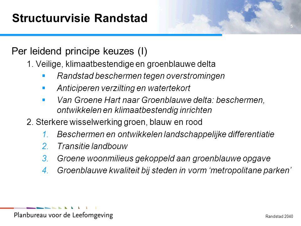 5 Randstad 2040 Structuurvisie Randstad Per leidend principe keuzes (I) 1. Veilige, klimaatbestendige en groenblauwe delta  Randstad beschermen tegen