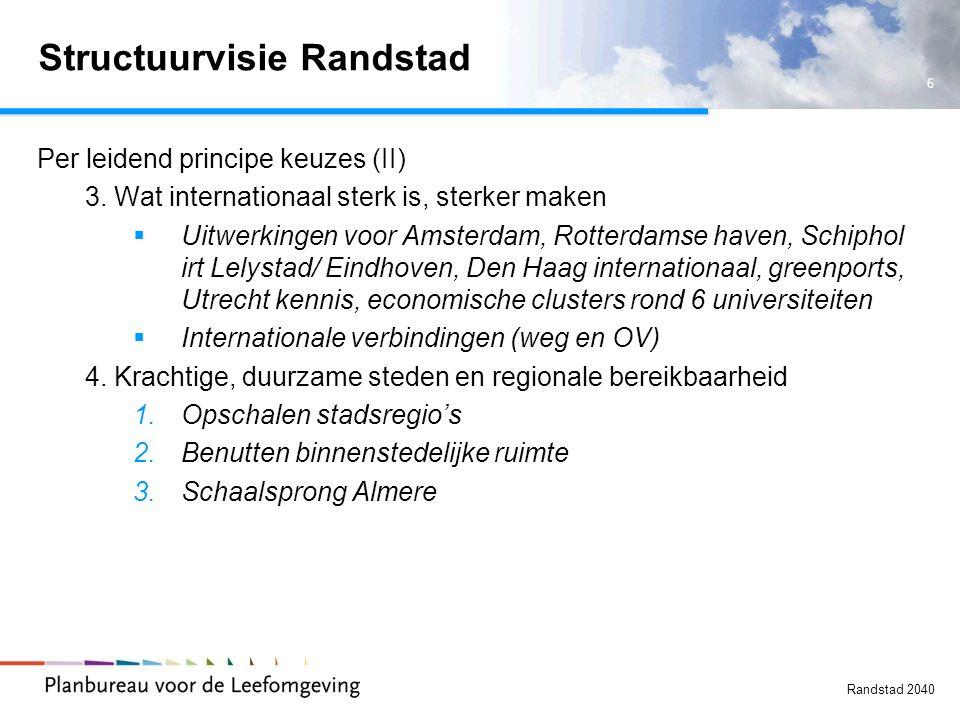 6 Randstad 2040 Structuurvisie Randstad Per leidend principe keuzes (II) 3. Wat internationaal sterk is, sterker maken  Uitwerkingen voor Amsterdam,