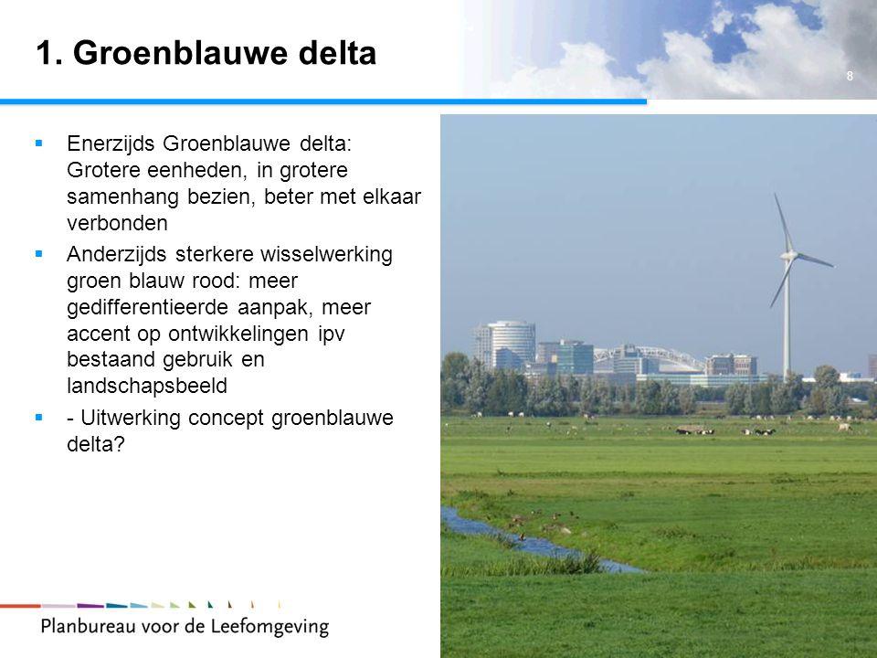 8 Randstad 2040 1. Groenblauwe delta  Enerzijds Groenblauwe delta: Grotere eenheden, in grotere samenhang bezien, beter met elkaar verbonden  Anderz
