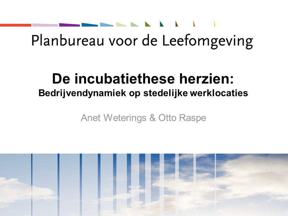 De incubatiethese herzien: Bedrijvendynamiek op stedelijke werklocaties Anet Weterings & Otto Raspe