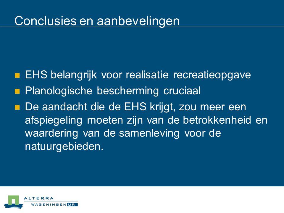 Conclusies en aanbevelingen EHS belangrijk voor realisatie recreatieopgave Planologische bescherming cruciaal De aandacht die de EHS krijgt, zou meer een afspiegeling moeten zijn van de betrokkenheid en waardering van de samenleving voor de natuurgebieden.
