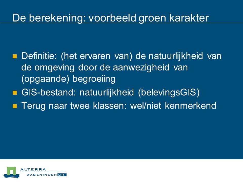 De berekening: voorbeeld groen karakter Definitie: (het ervaren van) de natuurlijkheid van de omgeving door de aanwezigheid van (opgaande) begroeiing GIS-bestand: natuurlijkheid (belevingsGIS) Terug naar twee klassen: wel/niet kenmerkend