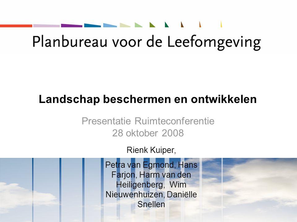 Landschap beschermen en ontwikkelen Presentatie Ruimteconferentie 28 oktober 2008 Rienk Kuiper, Petra van Egmond, Hans Farjon, Harm van den Heiligenbe