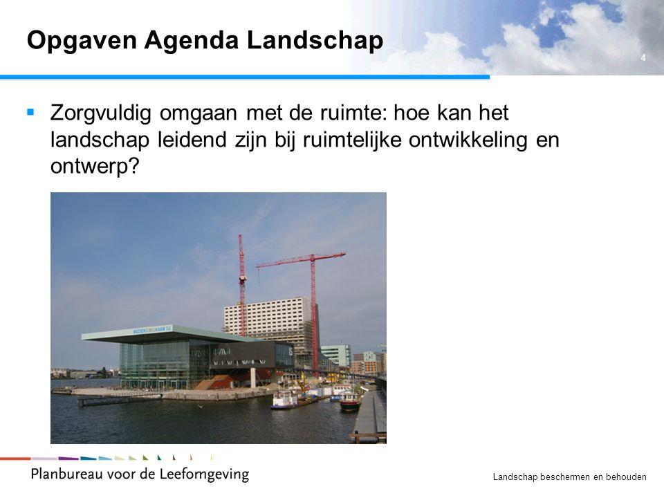 5 Landschap beschermen en behouden Opgaven Agenda Landschap (2)  Landschap van en voor iedereen: hoe kunnen meer mensen actief betrokken worden bij ontwikkeling en beheer van het landschap?