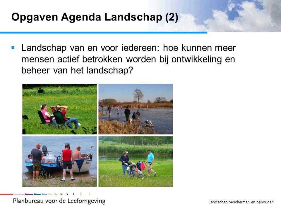 5 Landschap beschermen en behouden Opgaven Agenda Landschap (2)  Landschap van en voor iedereen: hoe kunnen meer mensen actief betrokken worden bij o