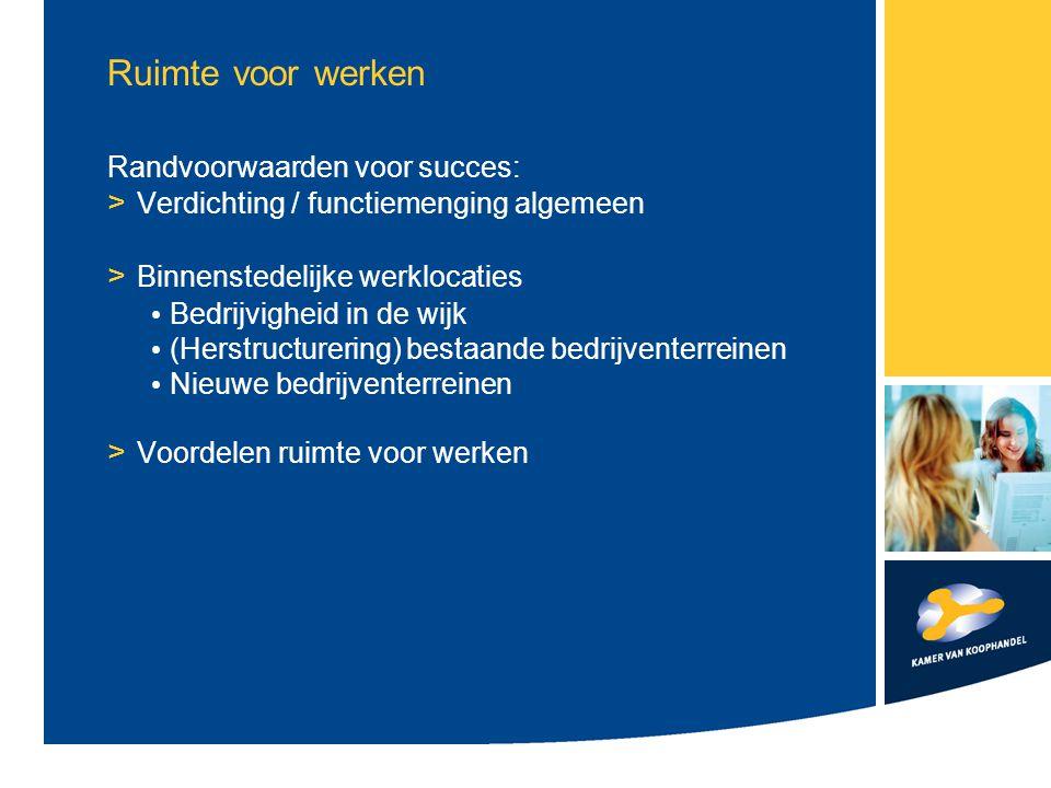 Ruimte voor werken Randvoorwaarden voor succes: > Verdichting / functiemenging algemeen > Binnenstedelijke werklocaties Bedrijvigheid in de wijk (Hers
