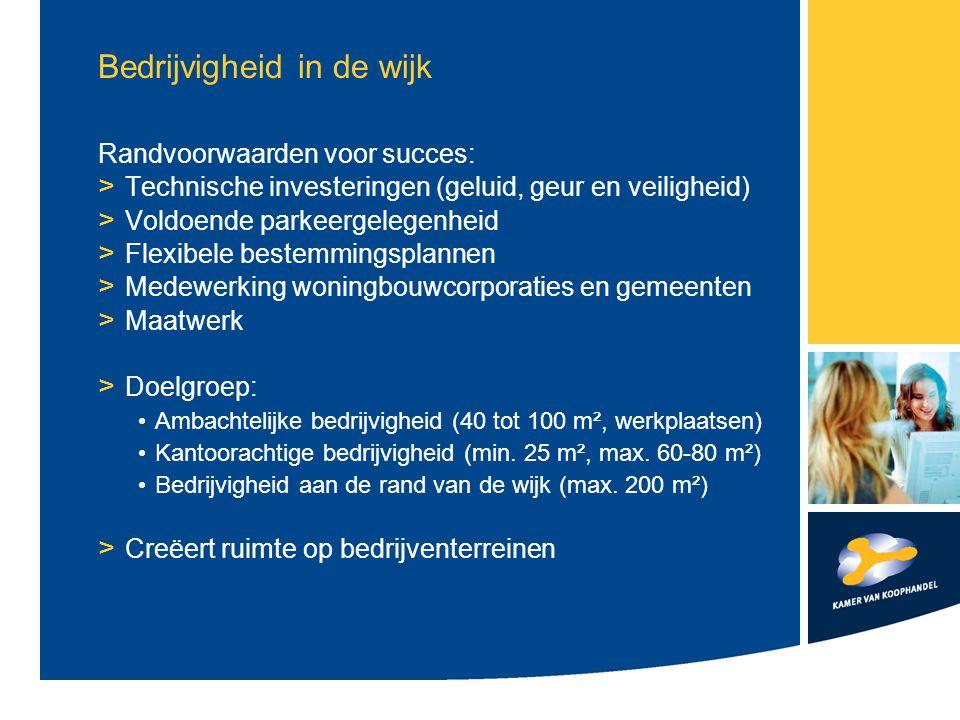 Bedrijvigheid in de wijk Randvoorwaarden voor succes: > Technische investeringen (geluid, geur en veiligheid) > Voldoende parkeergelegenheid > Flexibe