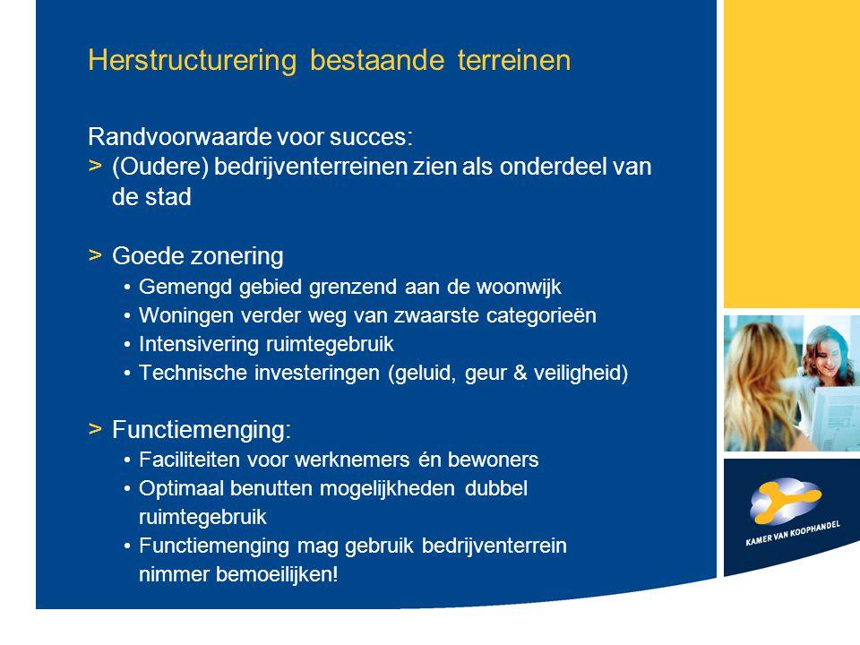 Herstructurering bestaande terreinen Randvoorwaarde voor succes: > (Oudere) bedrijventerreinen zien als onderdeel van de stad > Goede zonering Gemengd