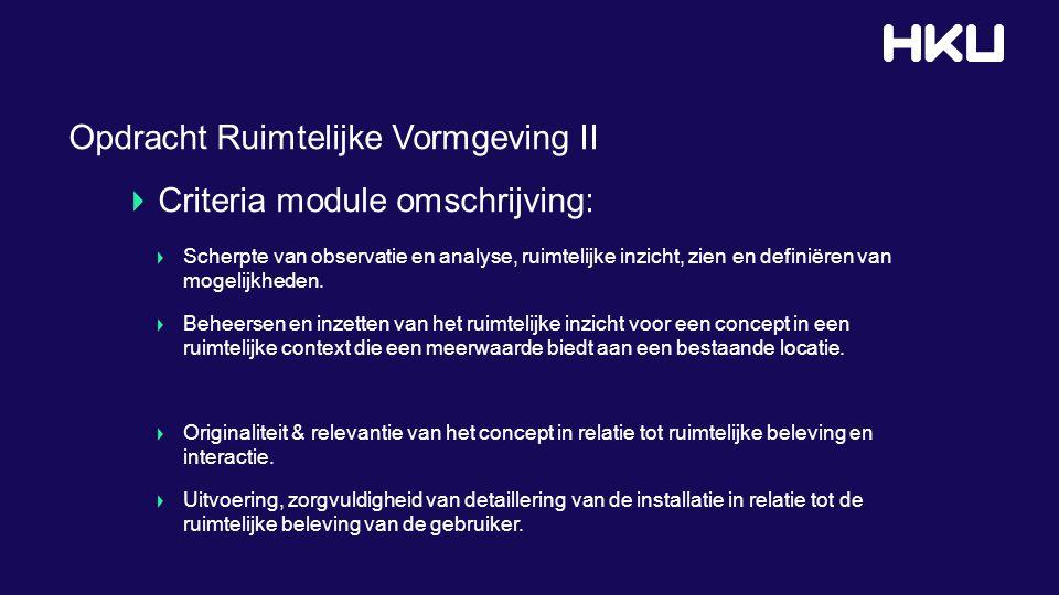 Opdracht Ruimtelijke Vormgeving II Criteria module omschrijving: Scherpte van observatie en analyse, ruimtelijke inzicht, zien en definiëren van mogelijkheden.