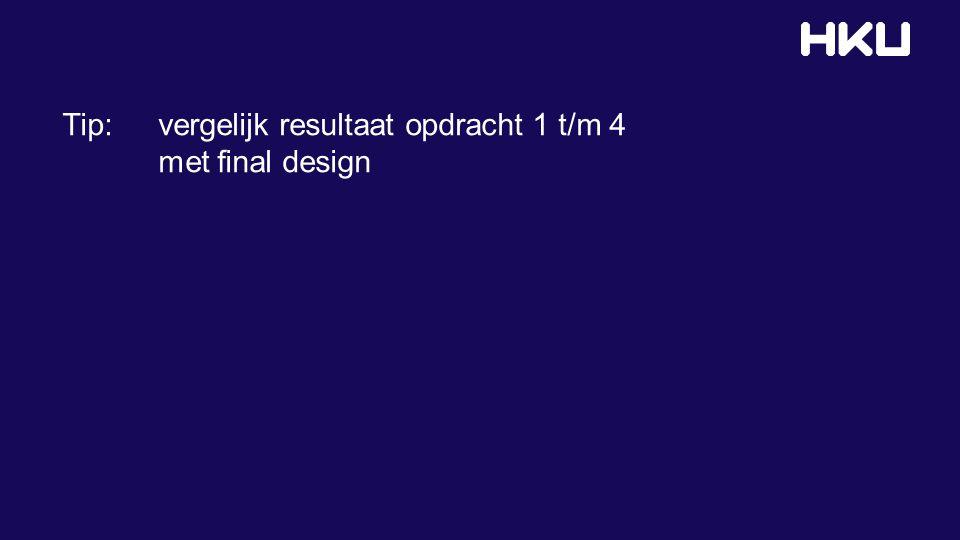 Tip: vergelijk resultaat opdracht 1 t/m 4 met werk van teamgenoot Vorm aannames Perspectief verschil, 'viewpoints' Keuze dimensionering Beeld- &vormtaal gebruikt voor doelstelling