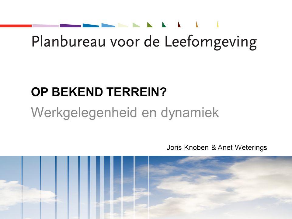 OP BEKEND TERREIN Werkgelegenheid en dynamiek Joris Knoben & Anet Weterings