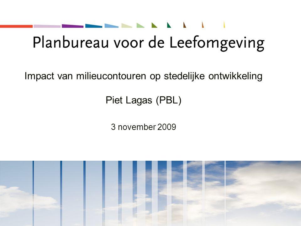 Impact van milieucontouren op stedelijke ontwikkeling Piet Lagas (PBL) 3 november 2009