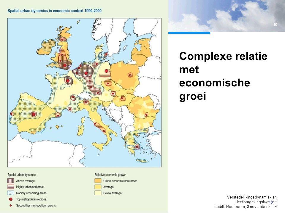 10 Verstedelijkingsdynamiek en leefomgevingskwaliteit Judith Borsboom, 3 november 2009 10 Complexe relatie met economische groei