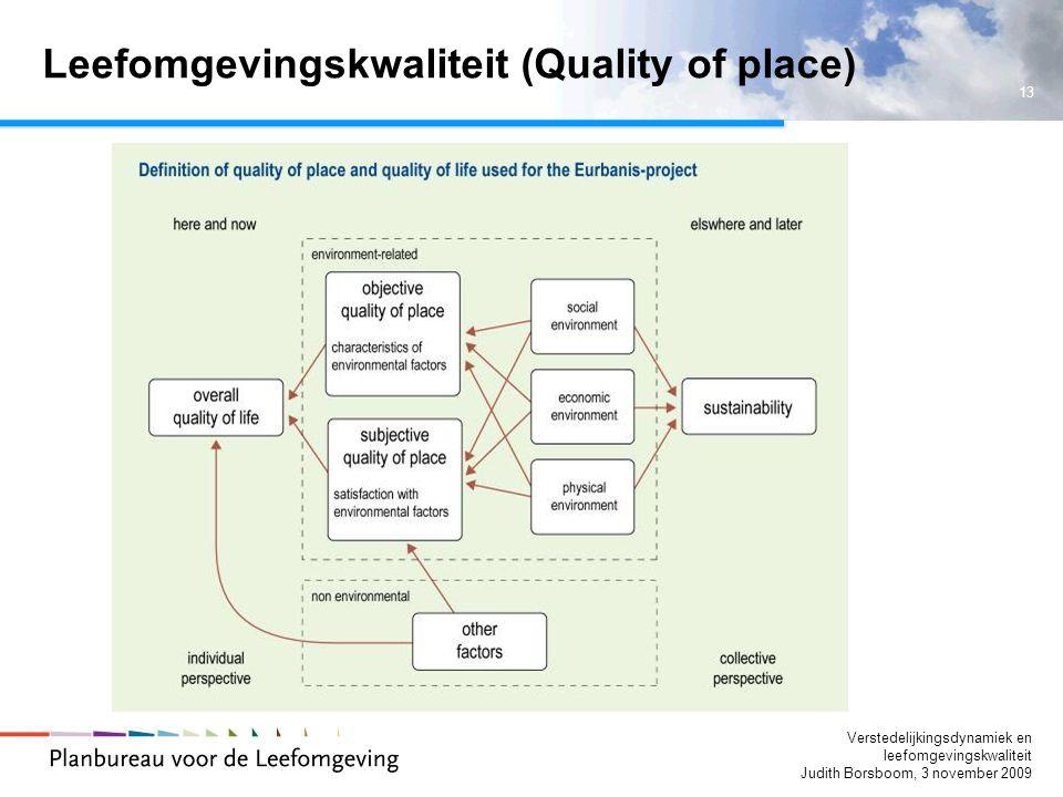 13 Verstedelijkingsdynamiek en leefomgevingskwaliteit Judith Borsboom, 3 november 2009 Leefomgevingskwaliteit (Quality of place)