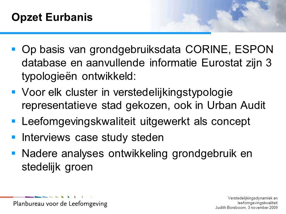3 Verstedelijkingsdynamiek en leefomgevingskwaliteit Judith Borsboom, 3 november 2009 Opzet Eurbanis  Op basis van grondgebruiksdata CORINE, ESPON da