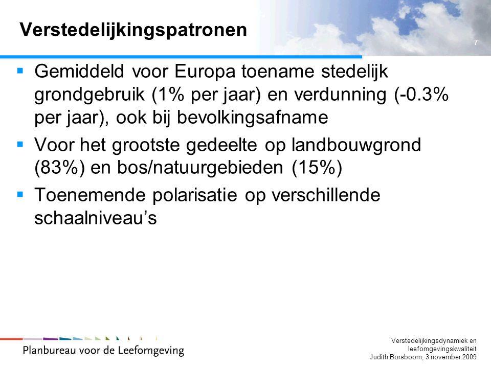 7 Verstedelijkingsdynamiek en leefomgevingskwaliteit Judith Borsboom, 3 november 2009 Verstedelijkingspatronen  Gemiddeld voor Europa toename stedelijk grondgebruik (1% per jaar) en verdunning (-0.3% per jaar), ook bij bevolkingsafname  Voor het grootste gedeelte op landbouwgrond (83%) en bos/natuurgebieden (15%)  Toenemende polarisatie op verschillende schaalniveau's