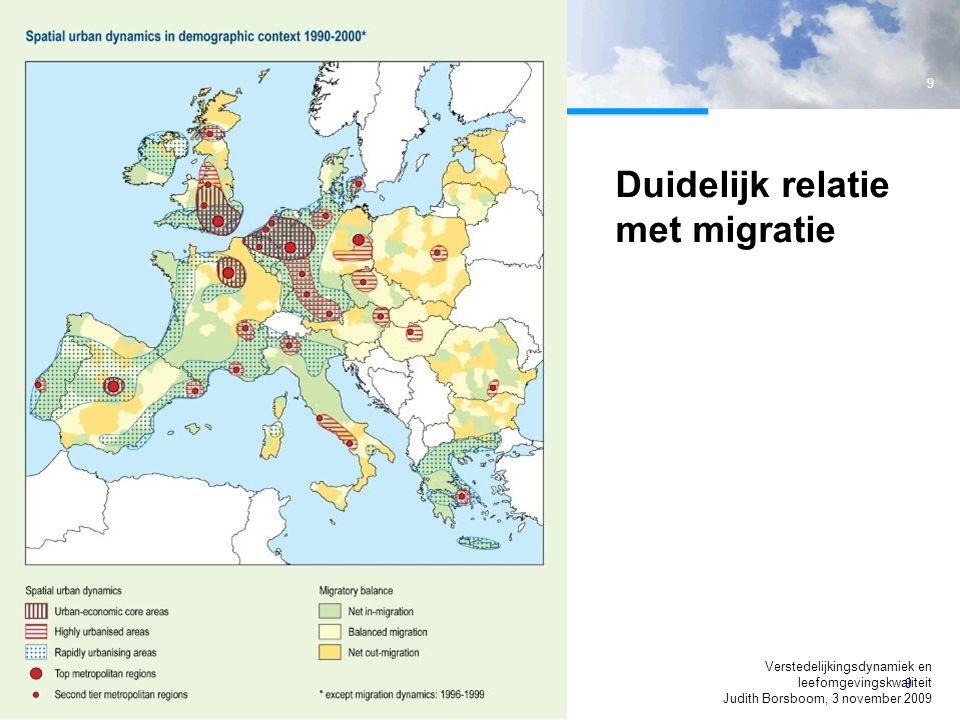 9 Verstedelijkingsdynamiek en leefomgevingskwaliteit Judith Borsboom, 3 november 2009 9 Duidelijk relatie met migratie urbanisation and demography clear relationship