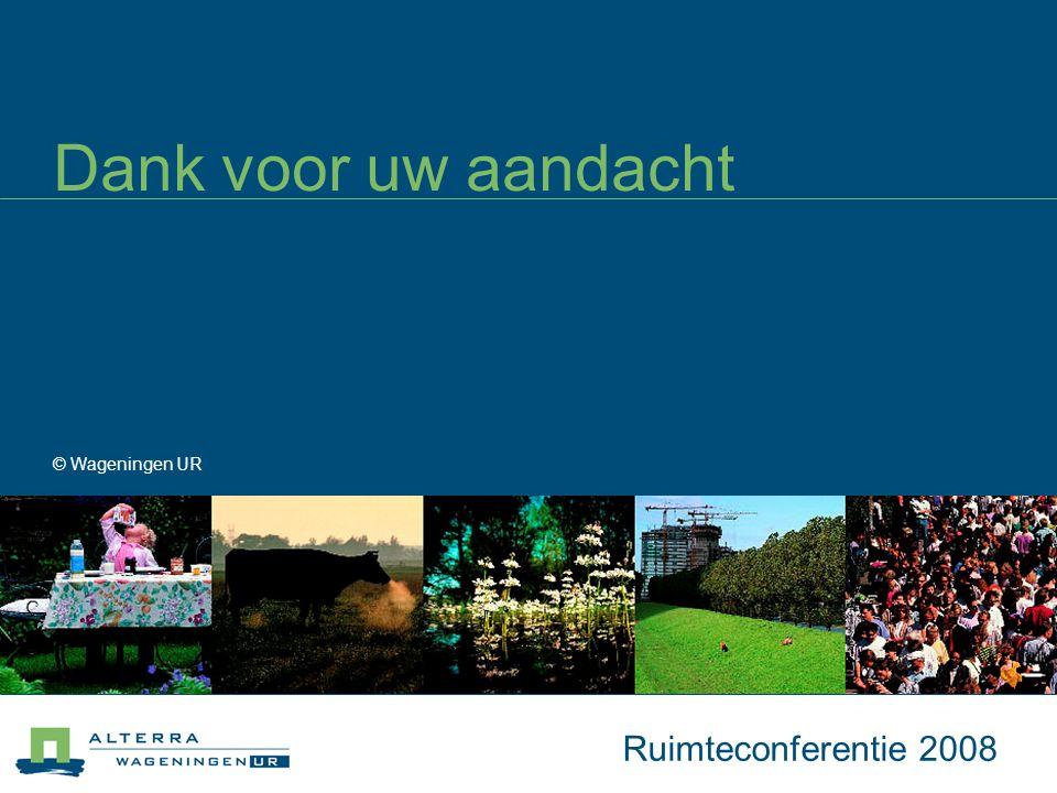 Dank voor uw aandacht © Wageningen UR Ruimteconferentie 2008