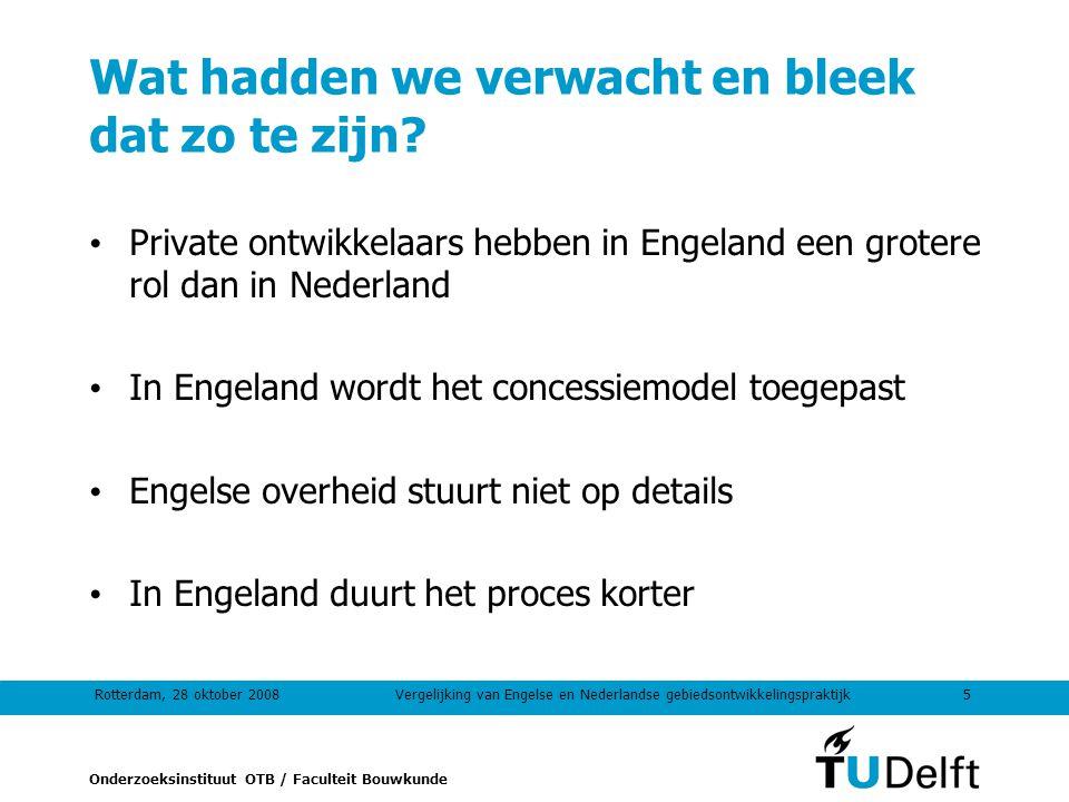 Onderzoeksinstituut OTB / Faculteit Bouwkunde Rotterdam, 28 oktober 20085Vergelijking van Engelse en Nederlandse gebiedsontwikkelingspraktijk Wat hadden we verwacht en bleek dat zo te zijn.