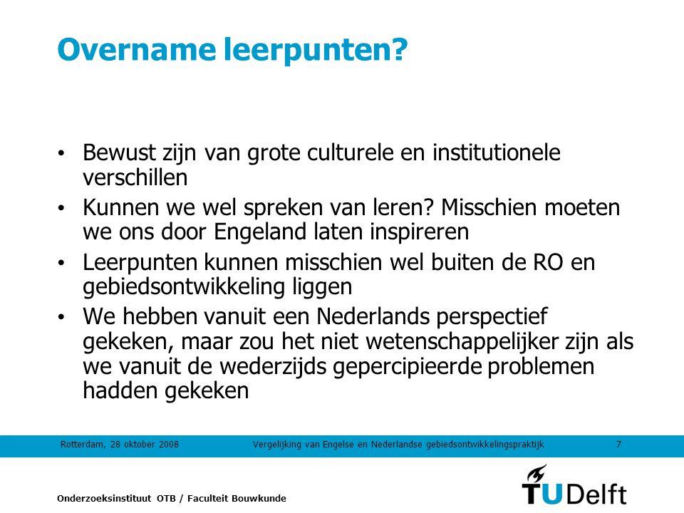 Onderzoeksinstituut OTB / Faculteit Bouwkunde Rotterdam, 28 oktober 20087Vergelijking van Engelse en Nederlandse gebiedsontwikkelingspraktijk Overname leerpunten.