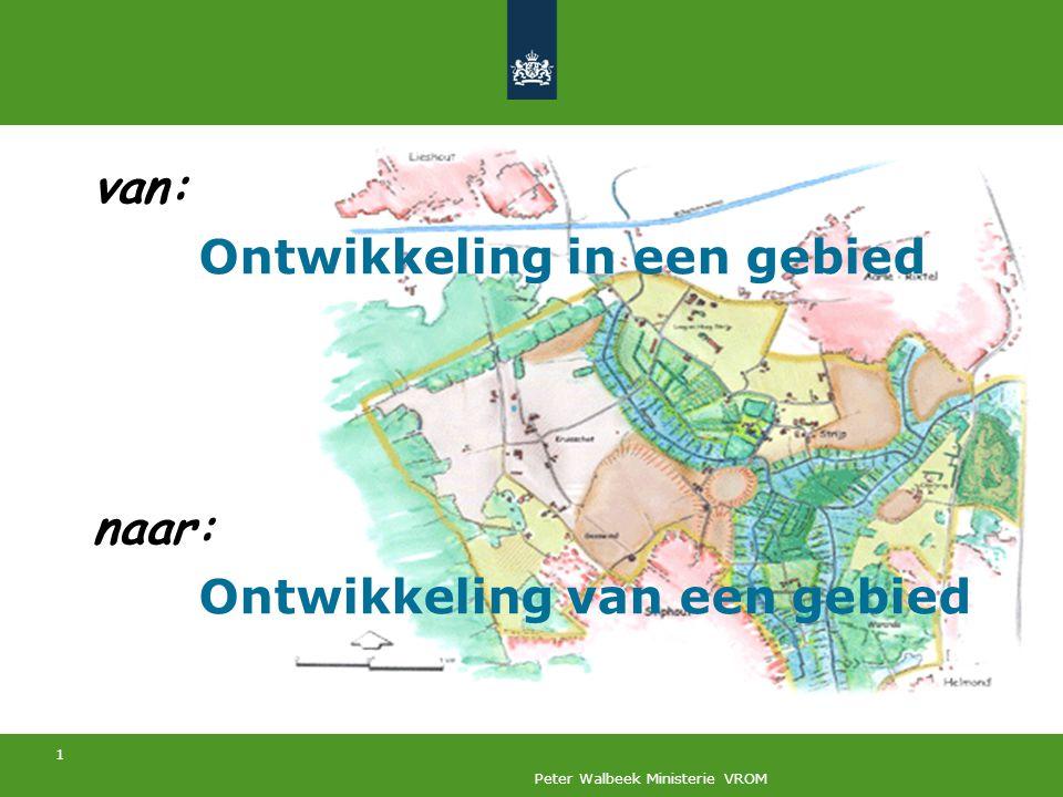 1 Peter Walbeek Ministerie VROM van: Ontwikkeling in een gebied naar: Ontwikkeling van een gebied