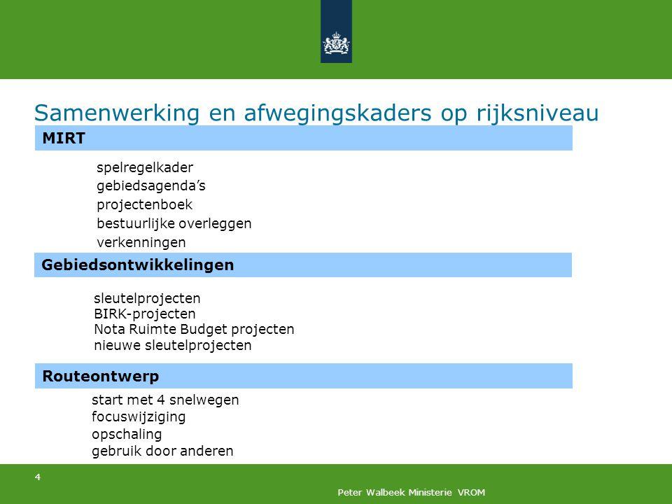 4 Peter Walbeek Ministerie VROM Samenwerking en afwegingskaders op rijksniveau MIRT Gebiedsontwikkelingen Routeontwerp sleutelprojecten BIRK-projecten