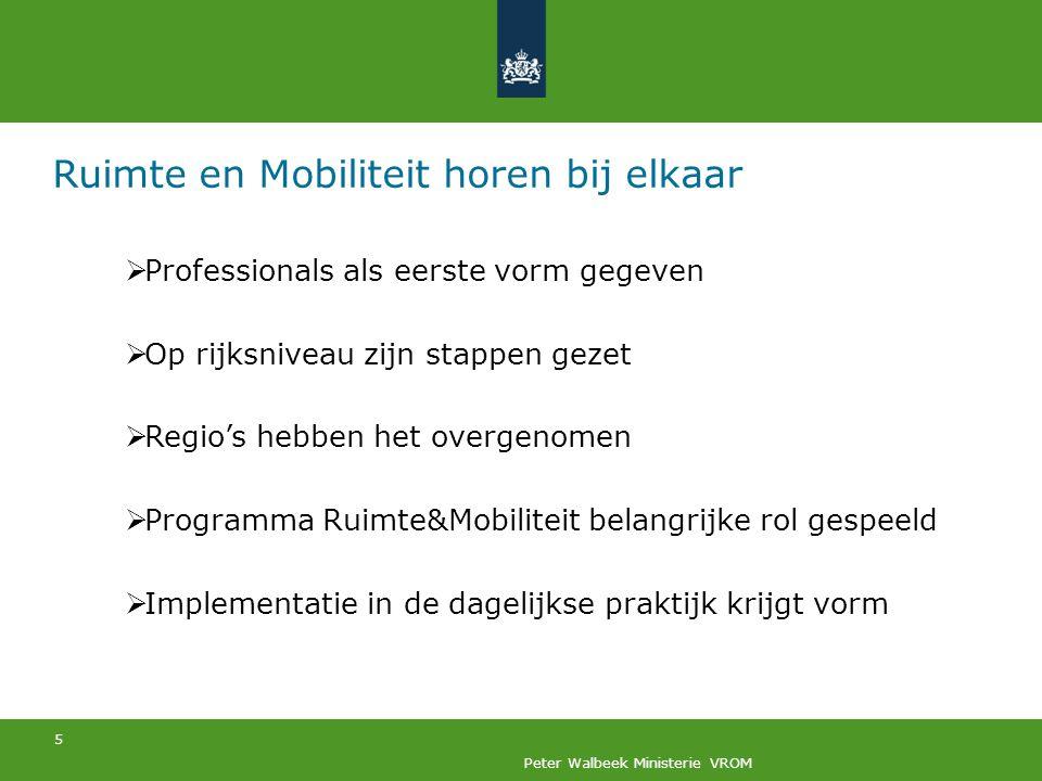 5 Peter Walbeek Ministerie VROM Ruimte en Mobiliteit horen bij elkaar  Professionals als eerste vorm gegeven  Op rijksniveau zijn stappen gezet  Re