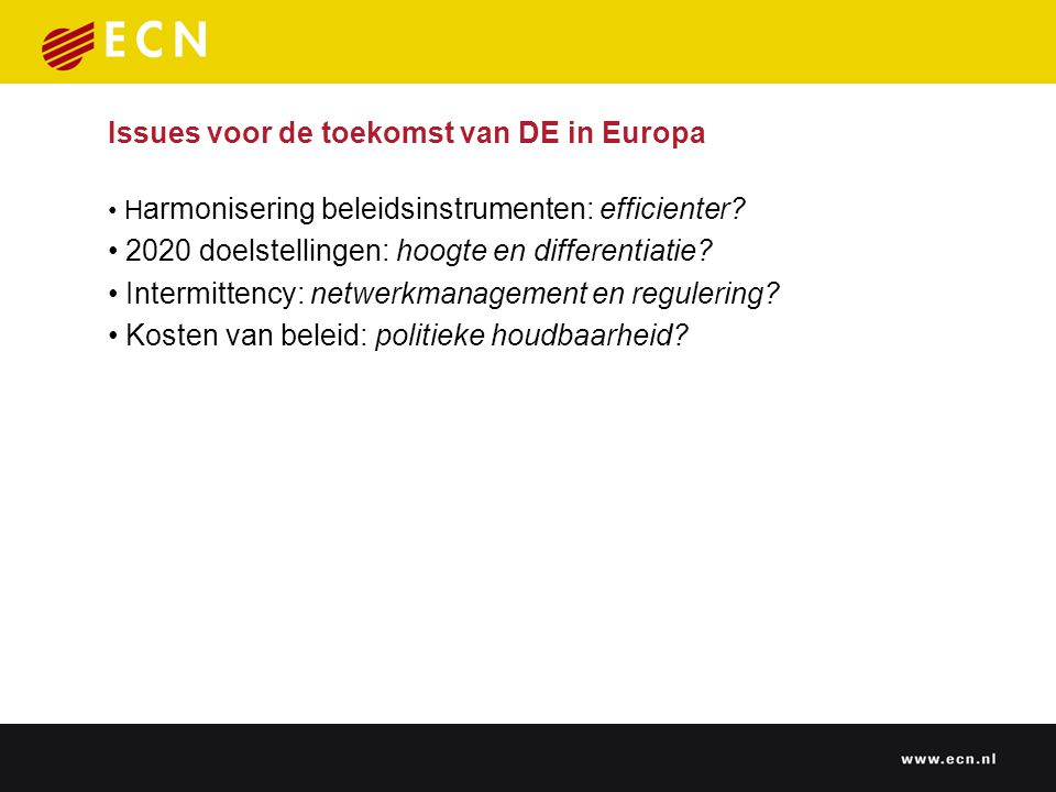 Issues voor de toekomst van DE in Europa H armonisering beleidsinstrumenten: efficienter? 2020 doelstellingen: hoogte en differentiatie? Intermittency