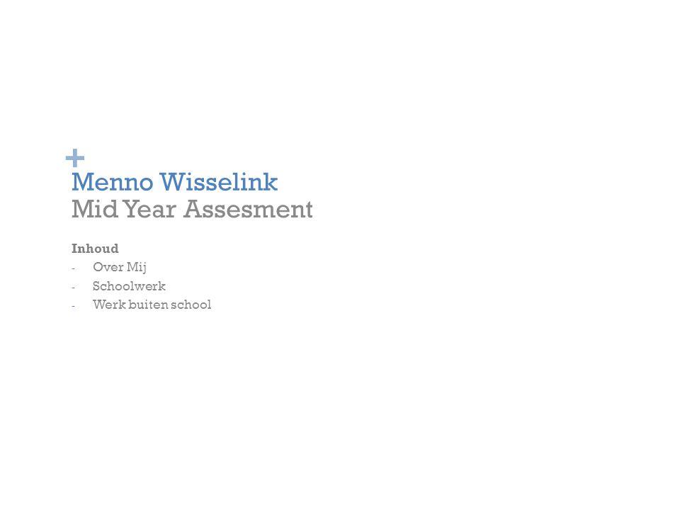 + Menno Wisselink Mid Year Assesment Inhoud - Over Mij - Schoolwerk - Werk buiten school