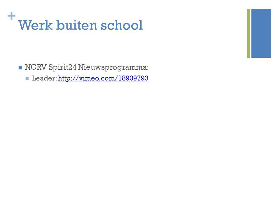 + Werk buiten school NCRV Spirit24 Nieuwsprogramma: Leader: http://vimeo.com/18909793http://vimeo.com/18909793