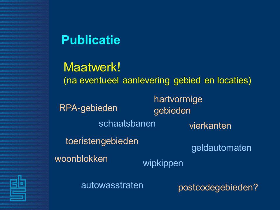 Publicatie Maatwerk! (na eventueel aanlevering gebied en locaties) RPA-gebieden toeristengebieden postcodegebieden? woonblokken vierkanten hartvormige