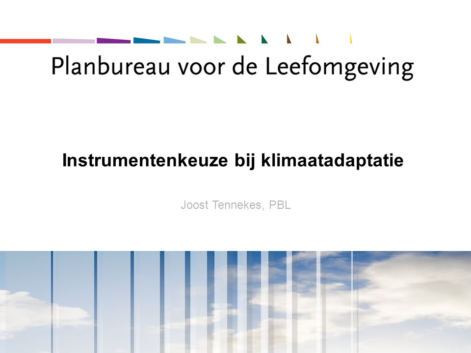 Instrumentenkeuze bij klimaatadaptatie i Joost Tennekes, PBL