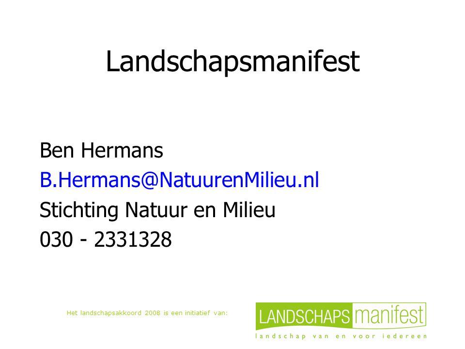 Het landschapsakkoord 2008 is een initiatief van: Landschapsmanifest Ben Hermans B.Hermans@NatuurenMilieu.nl Stichting Natuur en Milieu 030 - 2331328