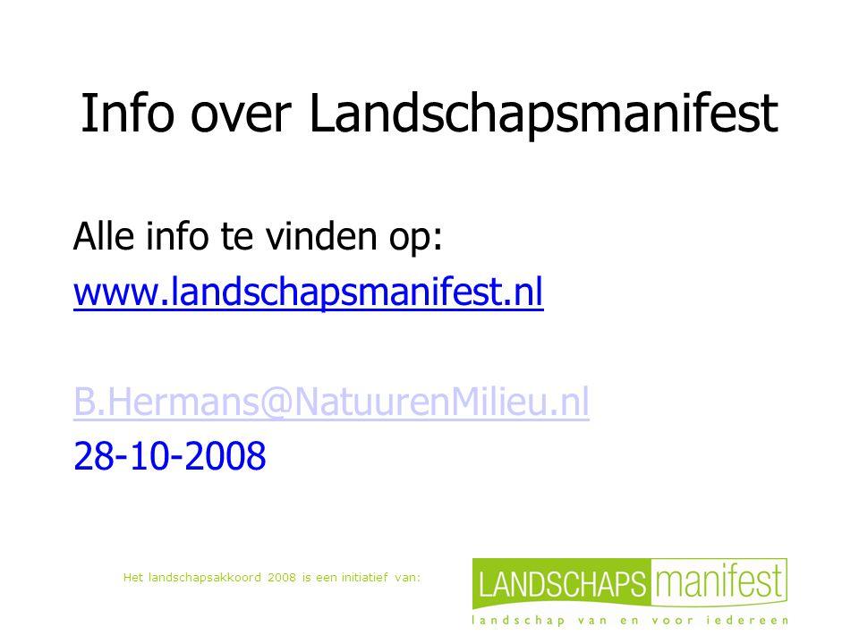 Het landschapsakkoord 2008 is een initiatief van: Info over Landschapsmanifest Alle info te vinden op: www.landschapsmanifest.nl B.Hermans@NatuurenMil