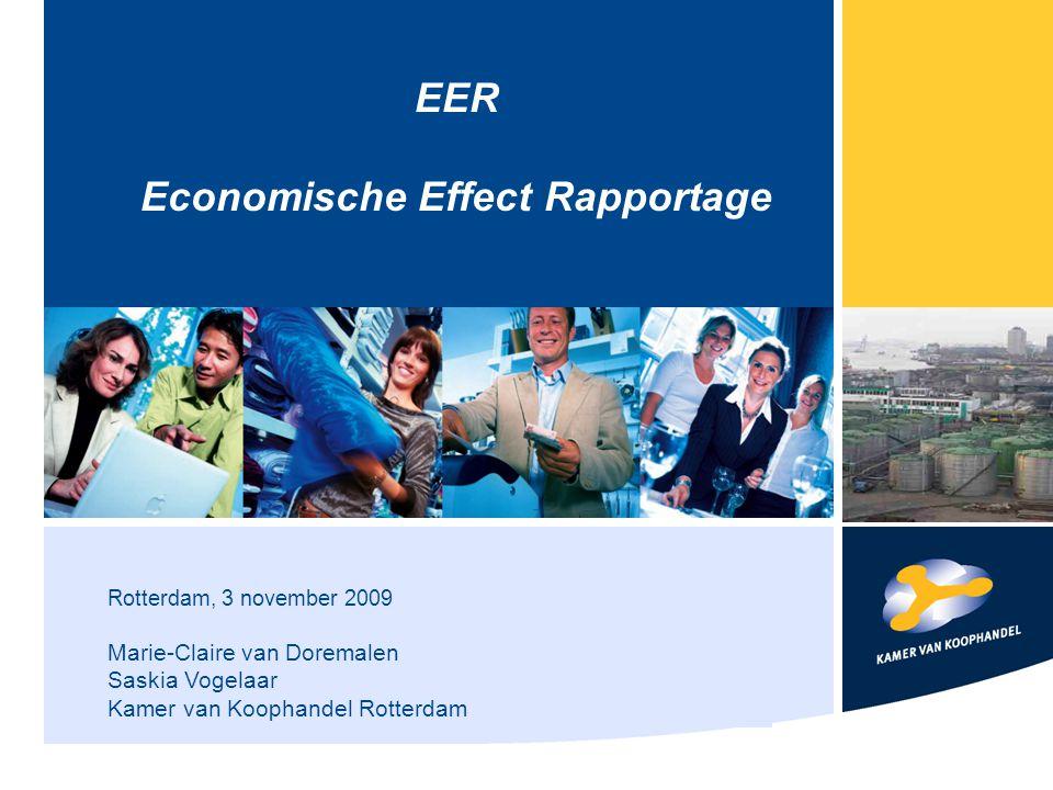 Rotterdam, 3 november 2009 Marie-Claire van Doremalen Saskia Vogelaar Kamer van Koophandel Rotterdam EER Economische Effect Rapportage