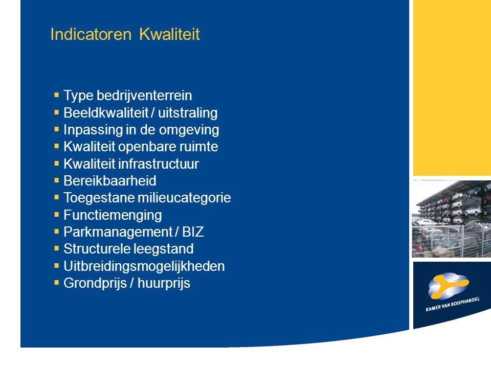 Indicatoren Kwaliteit  Type bedrijventerrein  Beeldkwaliteit / uitstraling  Inpassing in de omgeving  Kwaliteit openbare ruimte  Kwaliteit infras