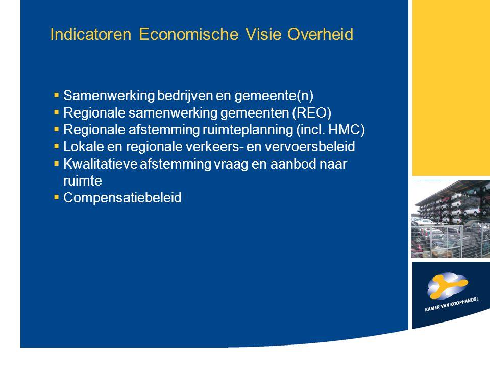 Indicatoren Economische Visie Overheid  Samenwerking bedrijven en gemeente(n)  Regionale samenwerking gemeenten (REO)  Regionale afstemming ruimtep