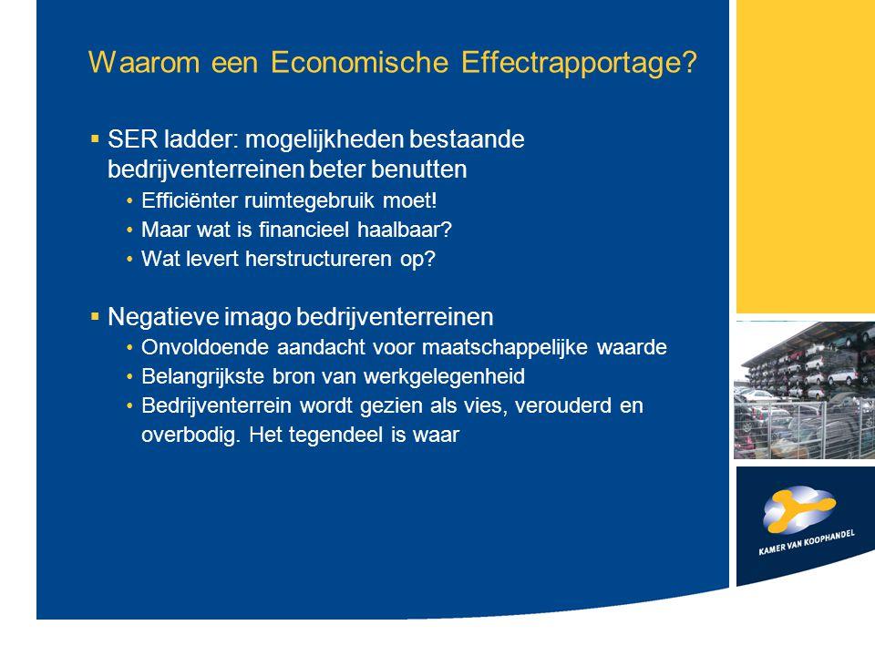 EER: inzicht waarde bedrijventerreinen Pragmatisch instrument om te komen tot:  Inzicht in de huidige economische en sociaal- maatschappelijke waarde  Inzicht in de economische en maatschappelijke effecten van toekomstige ruimtelijke plannen Bij (gedeeltelijke) transformatie van bedrijventerreinen Bij beperking van de milieuruimte Bij efficiënter ruimtegebruik Bij herstructurering van verouderde bedrijventerreinen