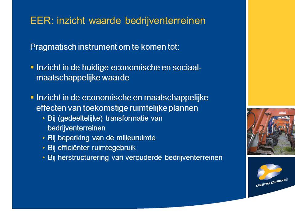 EER: inzicht waarde bedrijventerreinen Pragmatisch instrument om te komen tot:  Inzicht in de huidige economische en sociaal- maatschappelijke waarde