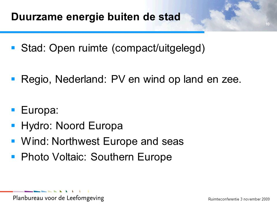 10 Ruimteconferentie 3 november 2009 Duurzame energie buiten de stad  Stad: Open ruimte (compact/uitgelegd)  Regio, Nederland: PV en wind op land en