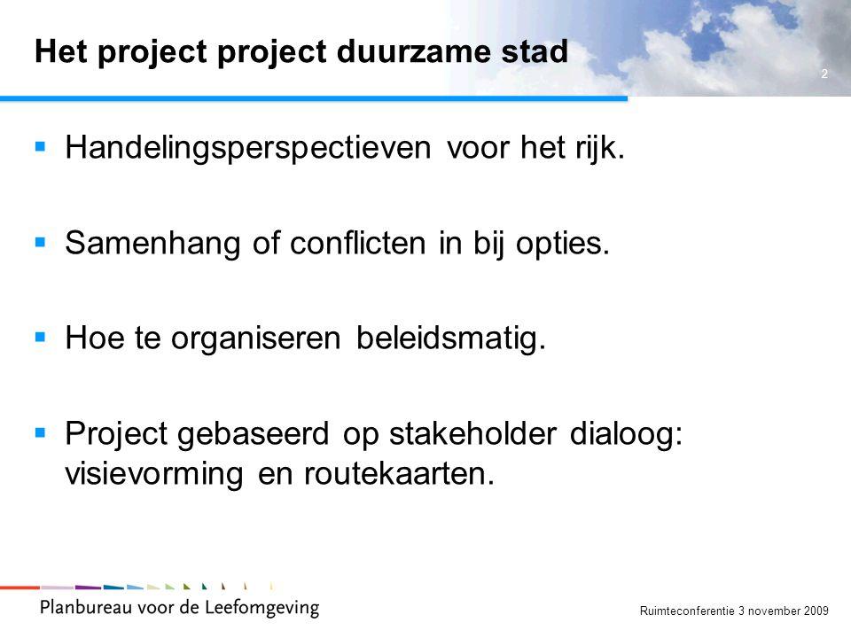 2 Ruimteconferentie 3 november 2009 Het project project duurzame stad  Handelingsperspectieven voor het rijk.  Samenhang of conflicten in bij opties