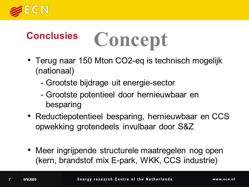 79/9/2009 Conclusies Terug naar 150 Mton CO2-eq is technisch mogelijk (nationaal) ‑ Grootste bijdrage uit energie-sector ‑ Grootste potentieel door hernieuwbaar en besparing Reductiepotentieel besparing, hernieuwbaar en CCS opwekking grotendeels invulbaar door S&Z Meer ingrijpende structurele maatregelen nog open (kern, brandstof mix E-park, WKK, CCS industrie) Concept