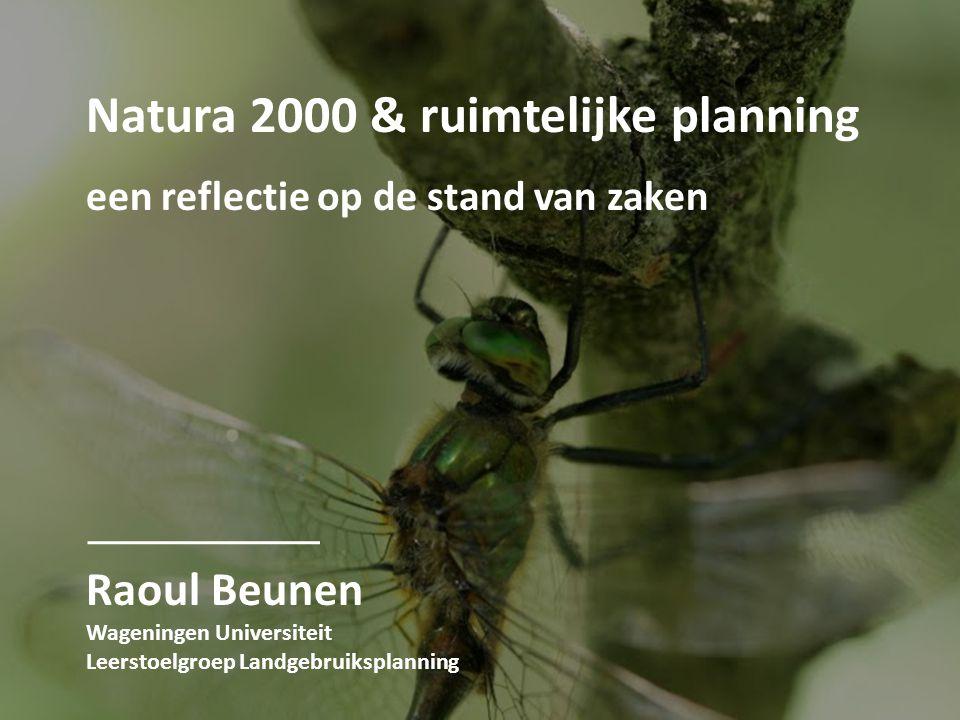 Natura 2000 & ruimtelijke planning een reflectie op de stand van zaken Raoul Beunen Wageningen Universiteit Leerstoelgroep Landgebruiksplanning